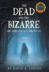 The Dead and the Bizarre are here and all around us: Chapter 3